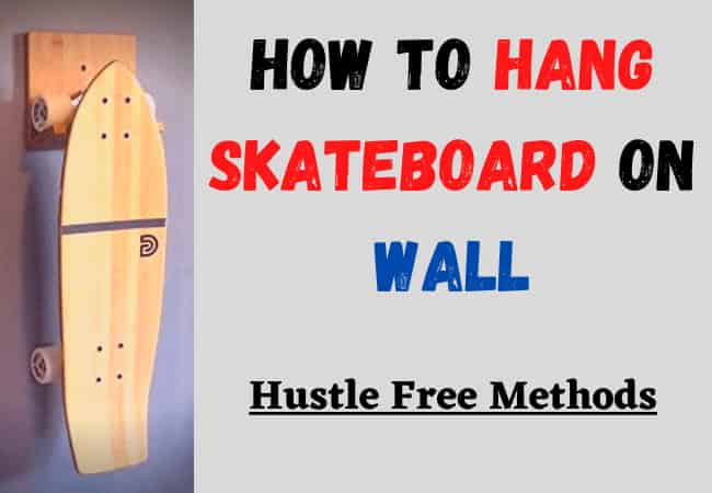 How To Hang Skateboard On Wall