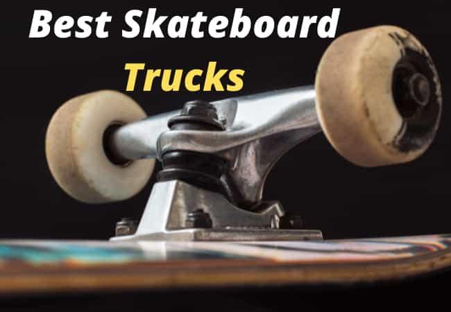 Best skateboard trucks