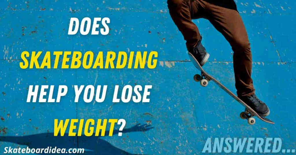 Does skateboarding Help You Lose Weight