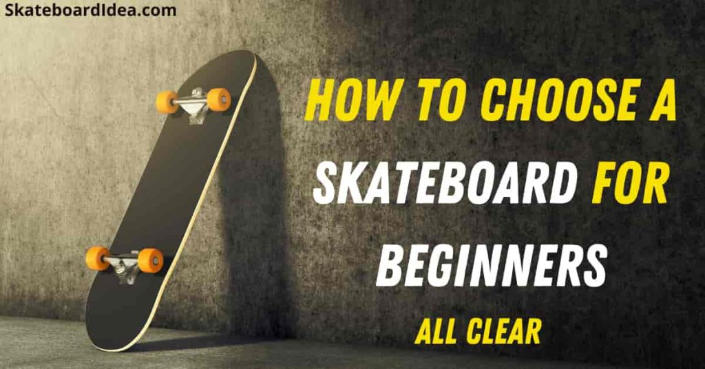 How To Choose A Skateboard for beginners